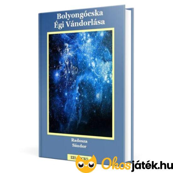 """Bolyongócska Égi Vándorlása - könyv (Radosza Sándor) """"Utolsó darabok"""""""